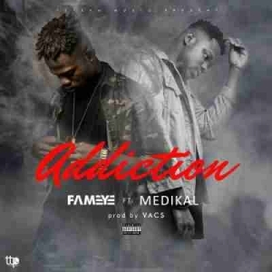 Fameye - Addiction Ft. Medikal